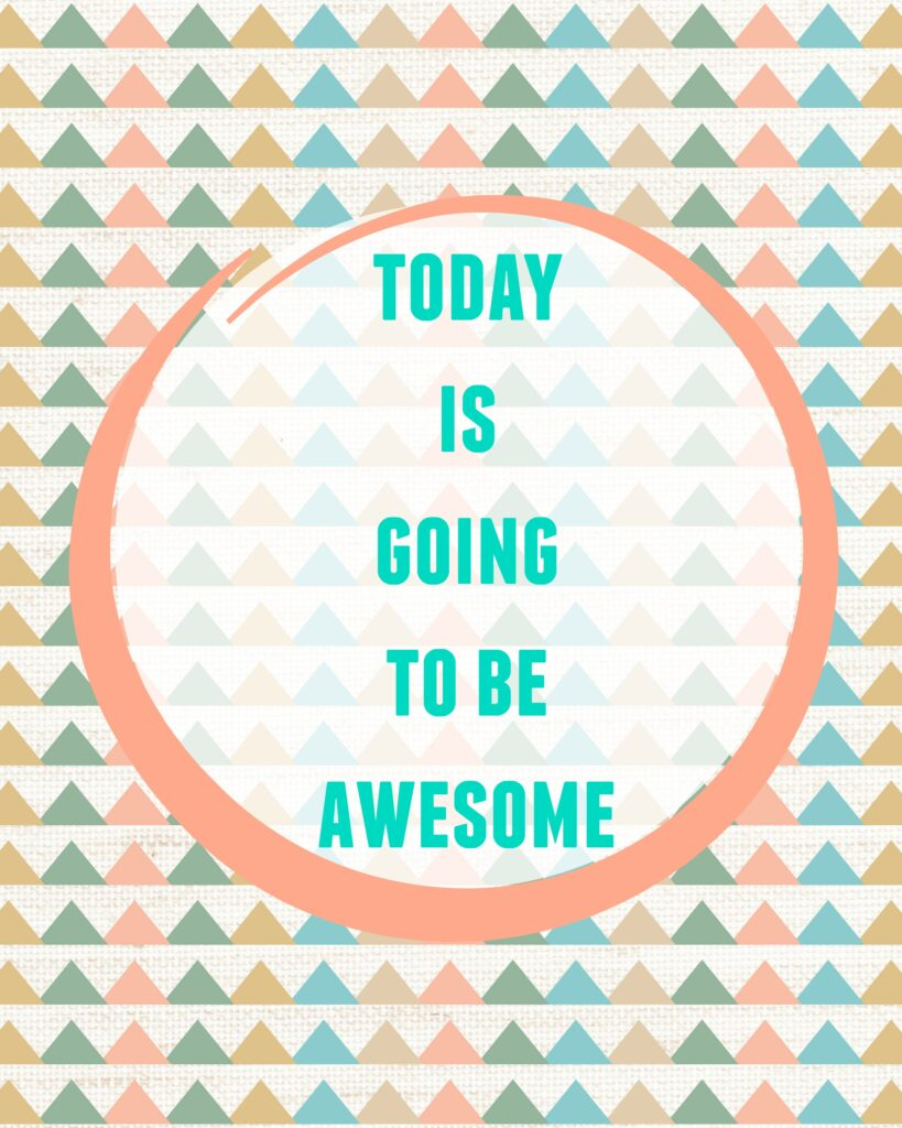 Today is going to be awesome free printable twelveOeightblog.com #printable #awesome #freeprintable #twelveOeightblog