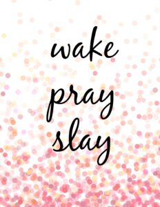 Wake pray slay printable